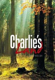 Charlie's Land by Gary Welsh