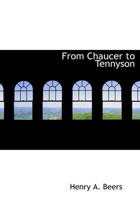 From Chaucer to Tennyson by Henry A Beers