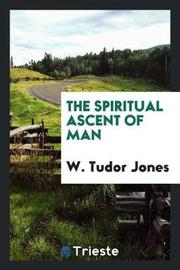 The Spiritual Ascent of Man by w Tudor Jones image