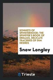 Sonnets of Spinsterhood; The Spinster's Book of Dreams, Delicate Traceries of Dim Desires by Snow Longley image