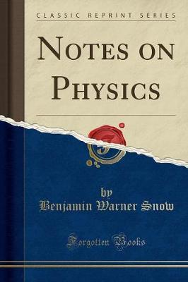 Notes on Physics (Classic Reprint) by Benjamin Warner Snow