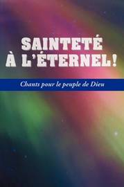 SAINTETE A L'ETERNEL (French: Holiness Unto the Lord, Hymnal)
