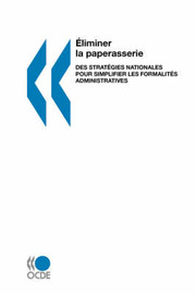 Eliminer La Paperasserie Eliminer La Paperasserie: Des Strategies Nationales Pour Simplifier Les Formalites Administratives by OECD Publishing