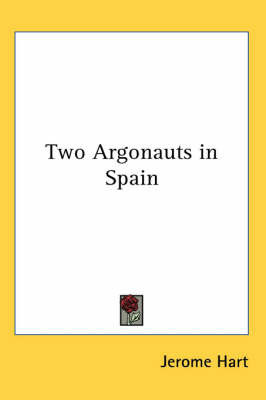 Two Argonauts in Spain by Jerome Hart