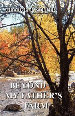 Beyond My Father's Farm by George J Zeller