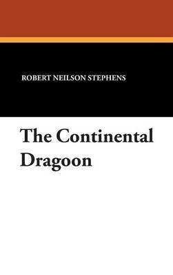 The Continental Dragoon by Robert Neilson Stephens