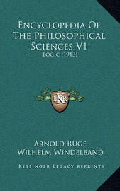 Encyclopedia of the Philosophical Sciences V1: Logic (1913) by Arnold Ruge