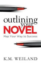 Outlining Your Novel by K M Weiland