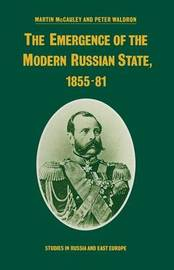 The Emergence of the Modern Russian State, 1855-81 by Martin McCauley