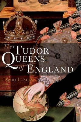 The Tudor Queens of England by David Loades image