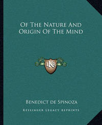 Of the Nature and Origin of the Mind by Benedict de Spinoza