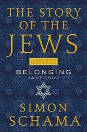 The Story of the Jews, Volume Two by Simon Schama