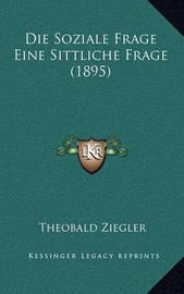 Die Soziale Frage Eine Sittliche Frage (1895) by Theobald Ziegler