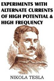 Experiments with Alternate Currents of High Potential and High Frequency by Nikola Tesla