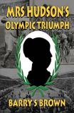 Mrs Hudson's Olympic Triumph by Barry S Brown