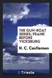 The Gun-Boat Series; Frank Before Vicksburg by H C Castlemon image