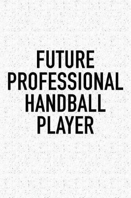 Future Professional Handball Player by Getthread Handball Journals
