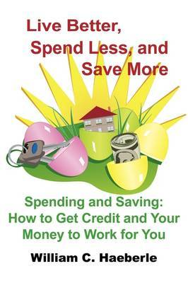 Live Better, Spend Less, and Save More by William C. Haeberle image