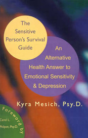 The Sensitive Person's Survival Guide: An Alternative Health Answer to Emotional Sensitivity & Depression by Kyra Mesich, Mesich image