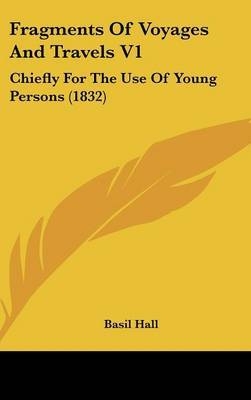 Fragments of Voyages and Travels V1: Chiefly for the Use of Young Persons (1832) by Basil Hall image