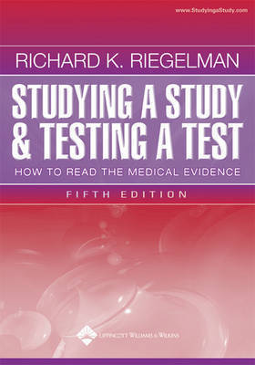 Studying a Study and Testing a Test: How to Read the Medical Evidence by Richard K. Riegelman