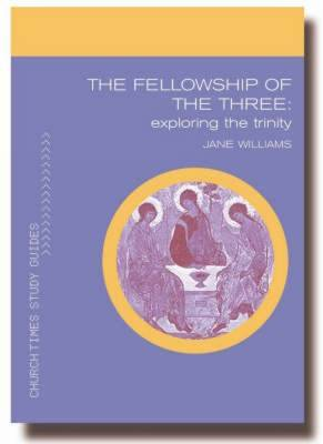 The Fellowship of the Three: Exploring the Trinity by Jane Williams