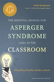 The Essential Manual for Asperger Syndrome (ASD) in the Classroom by Kathy Hoopmann