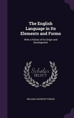 The English Language in Its Elements and Forms by William Chauncey Fowler image