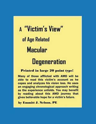A Victim's View of Age Related Macular Degeneration by Emmitt J. Nelson