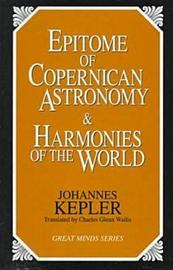 Epitome Of Copernican Astronomy And Harmonies Of The World by Johannes Kepler image