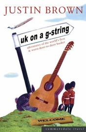 UK on a G-string: Adventures of the World's First and Worst Door-to-door Busker by Justin Brown image