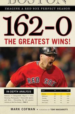 162-0: Imagine a Season in Which the Red Sox Never Lose by Mark Cofman