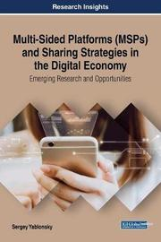 Multi-Sided Platforms (MSPs) and Sharing Strategies in the Digital Economy: Emerging Research and Opportunities by Sergey Yablonsky