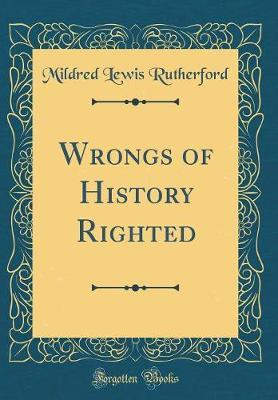 Wrongs of History Righted (Classic Reprint) by Mildred Lewis Rutherford