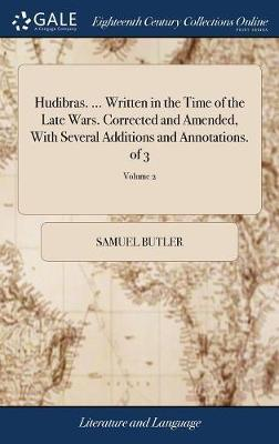 Hudibras. ... Written in the Time of the Late Wars. Corrected and Amended, with Several Additions and Annotations. of 3; Volume 2 by Samuel Butler