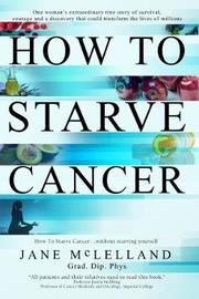 How To Starve Cancer ...without starving yourself by Jane McLelland