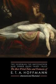 The Sandman, The Nutcracker, and Other Dark Fairy Tales by E.T.A. Hoffmann