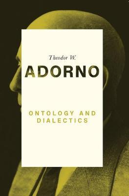 Ontology and Dialectics by Theodor W Adorno