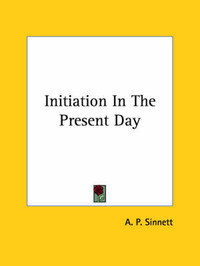 Initiation in the Present Day by A.P. Sinnett