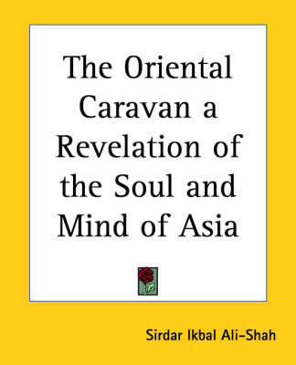 The Oriental Caravan a Revelation of the Soul and Mind of Asia