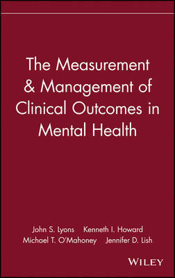 The Measurement and Management of Clinical Outcomes in Mental Health by John S. Lyons