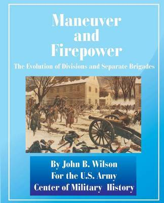 Maneuver and Firepower: The Evolution of Divisions and Separate Brigades by John B Wilson image