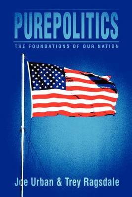 Purepolitics: The Foundations of Our Nation by Joe A Urban image