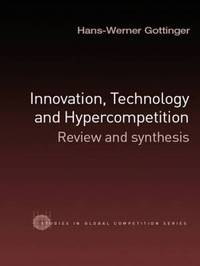 Innovation, Technology and Hypercompetition by Hans Werner Gottinger
