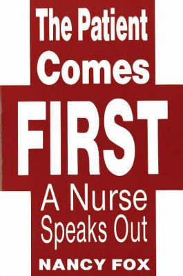 Patient Comes First: A Nurse Speaks Out by Nancy Fox