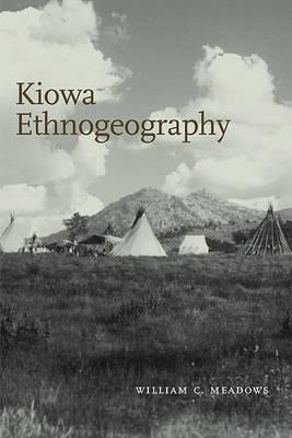 Kiowa Ethnogeography by William C Meadows