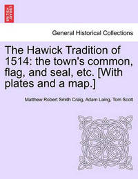 The Hawick Tradition of 1514 by Matthew Robert Smith Craig
