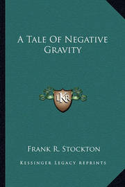 A Tale of Negative Gravity by Frank .R.Stockton