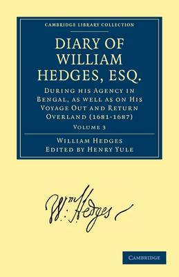 Diary of William Hedges, Esq. (Afterwards Sir William Hedges), During his Agency in Bengal, as well as on His Voyage Out and Return Overland (1681-1687) 3 Volume Set Diary of William Hedges, Esq. (Afterwards Sir William Hedges), During his Agency in Benga by William L. Hedges