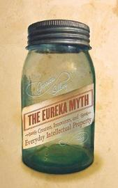 The Eureka Myth by Jessica Silbey